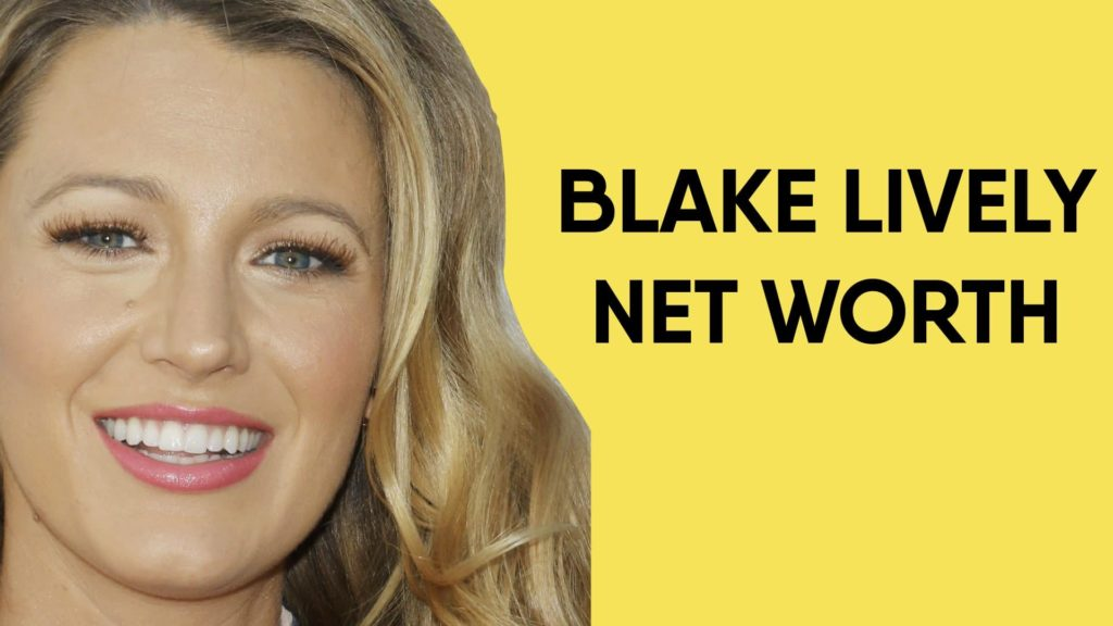 Blake Lively Net Worth And Earnings In 2020