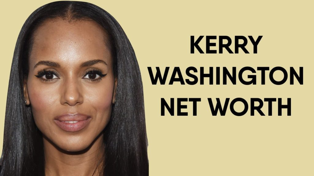 Kerry Washington Net Worth And Earnings In 2020
