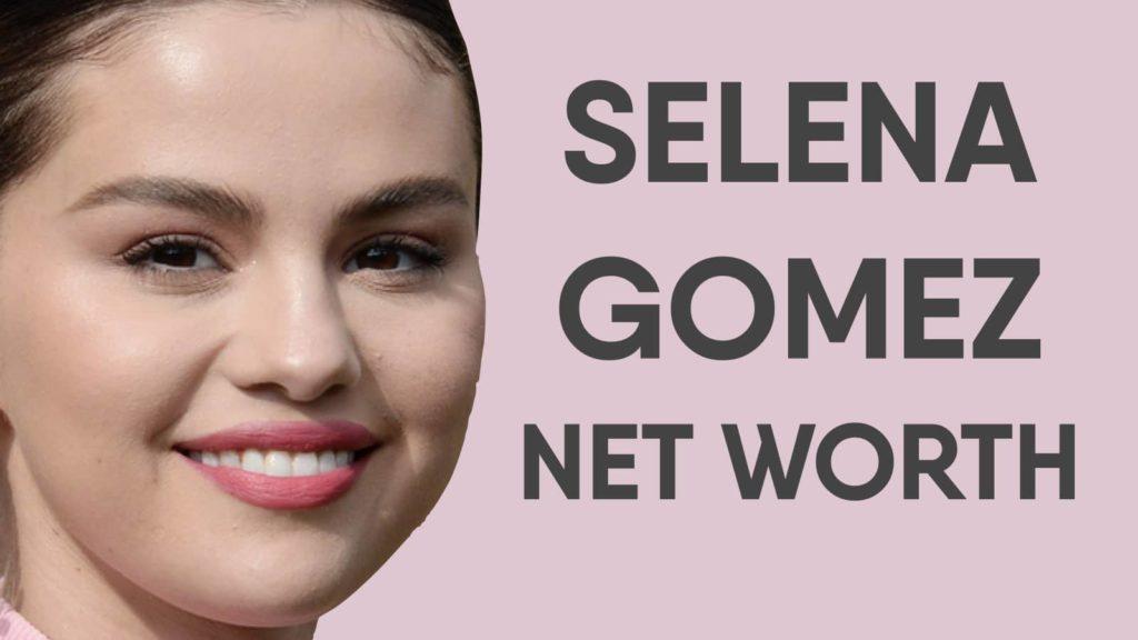 Selena Gomez Net Worth