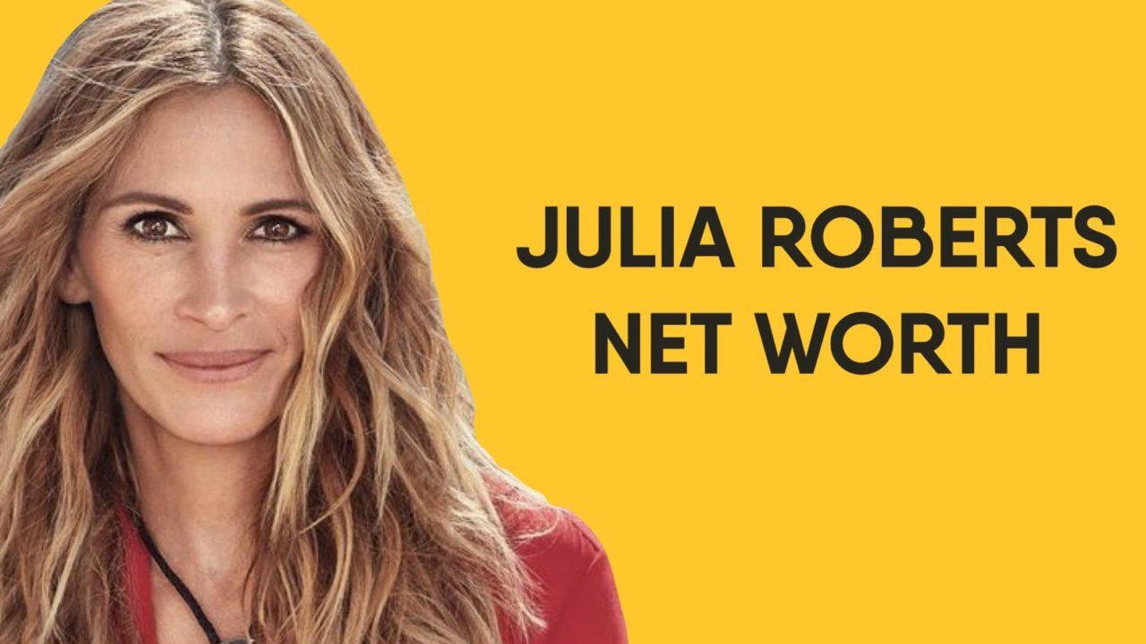 Julia Roberts Net Worth