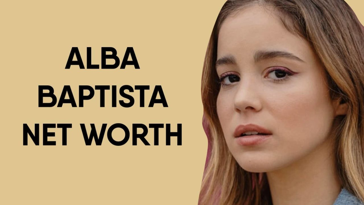 Alba Baptista Net Worth
