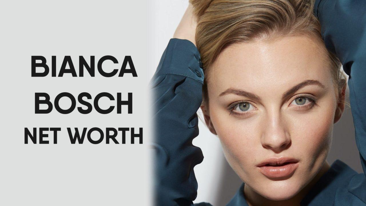 Bianca Bosch Net Worth