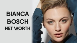 Bianca Bosch Net Worth