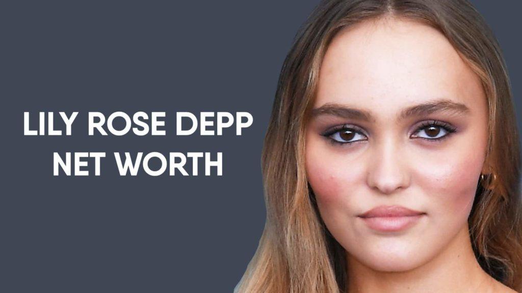 Lily Rose Depp Net Worth