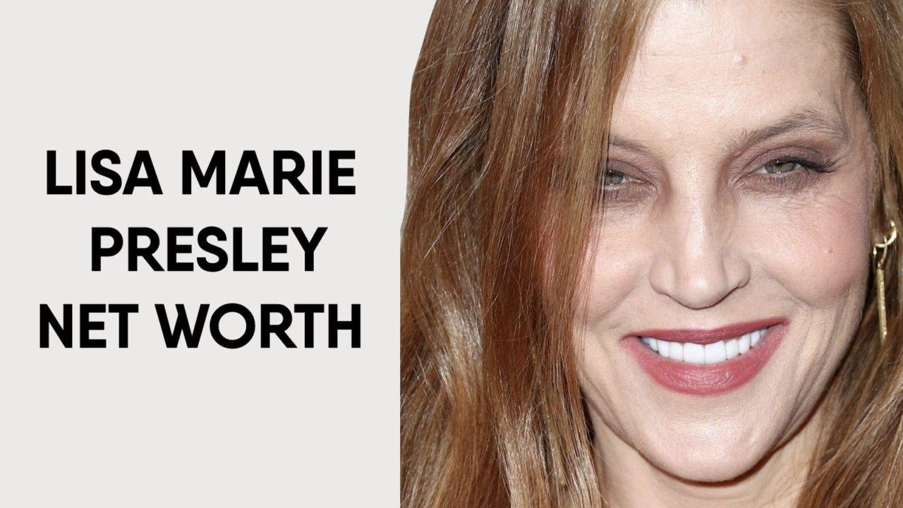Lisa Marie Presley Net Worth