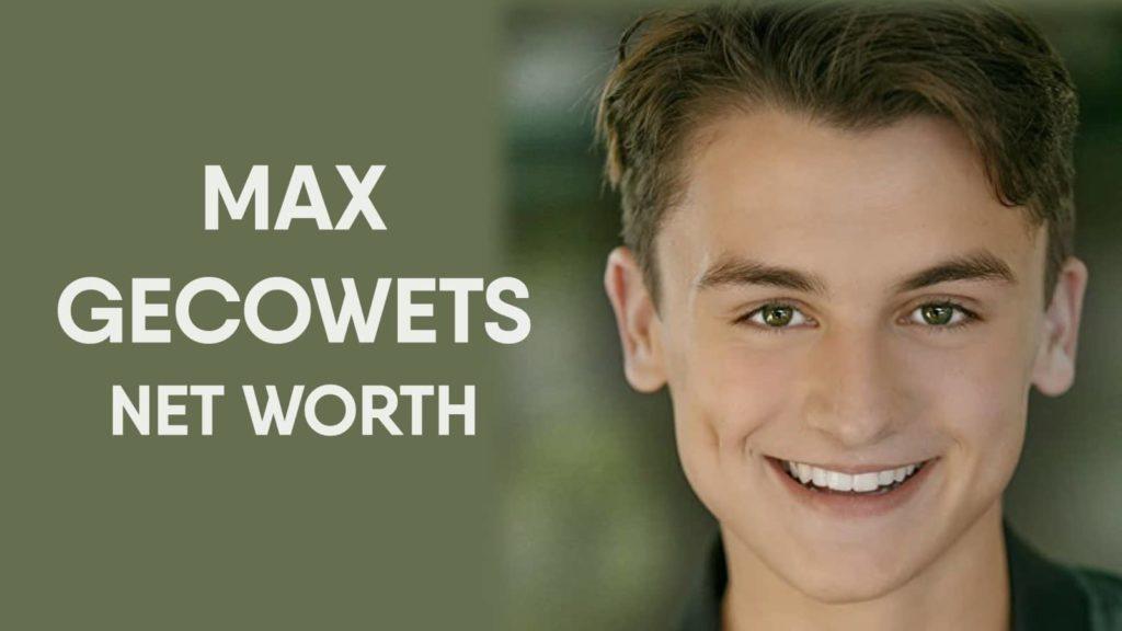 Max Gecowets Net Worth