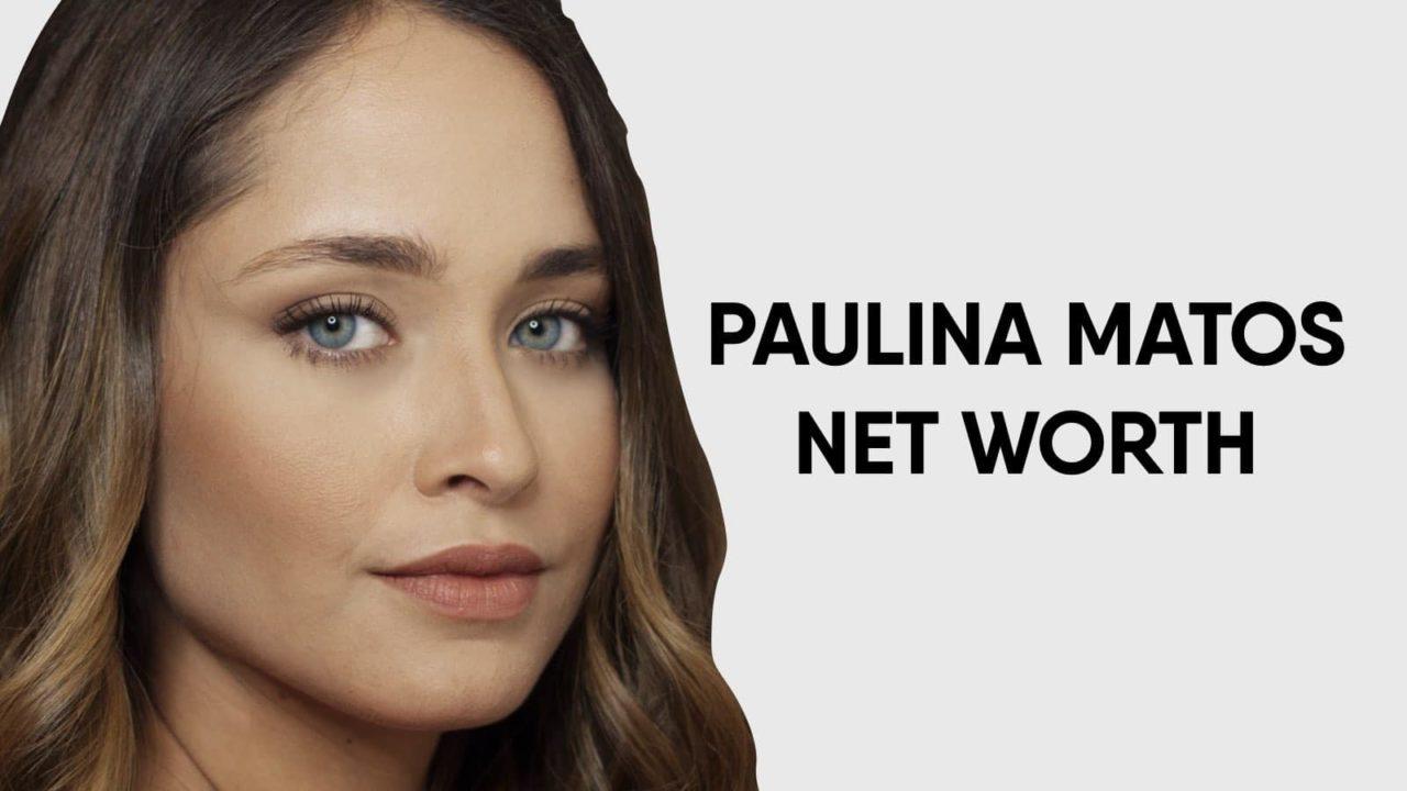 Paulina Matos Net Worth