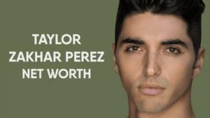 Taylor Zakhar Perez Net Worth