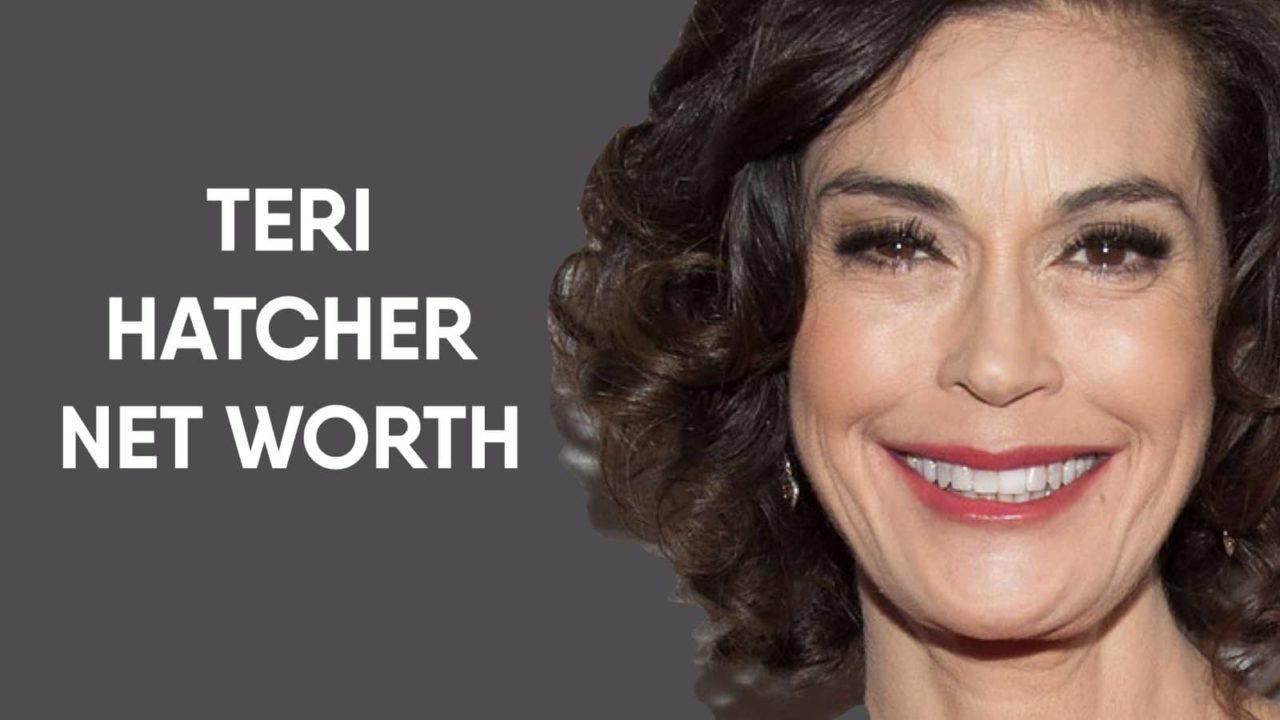 Teri Hatcher Net Worth