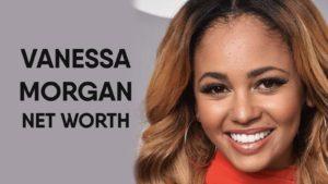 Vanessa Morgan Net Worth