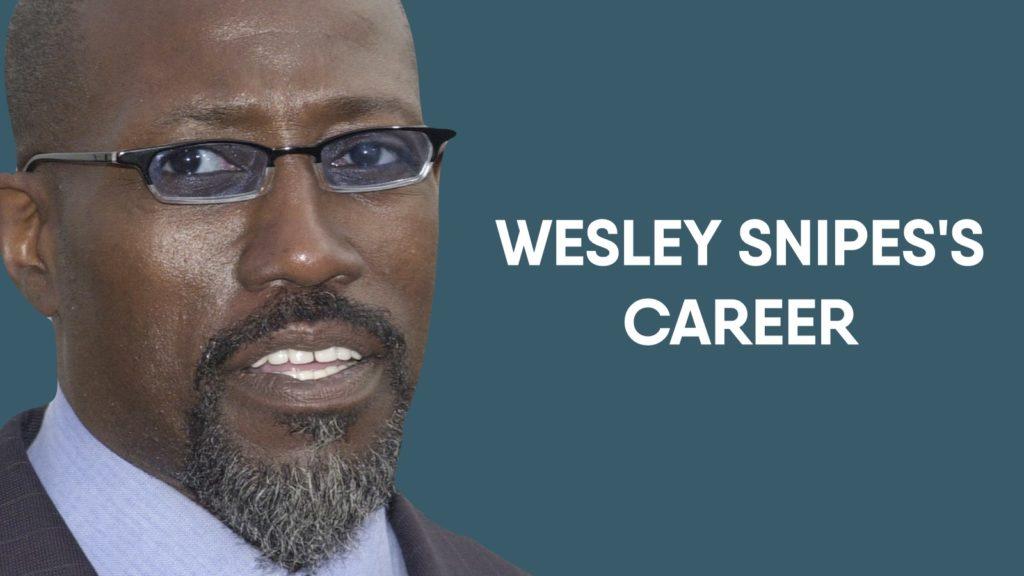 Wesley Snipes'S Career