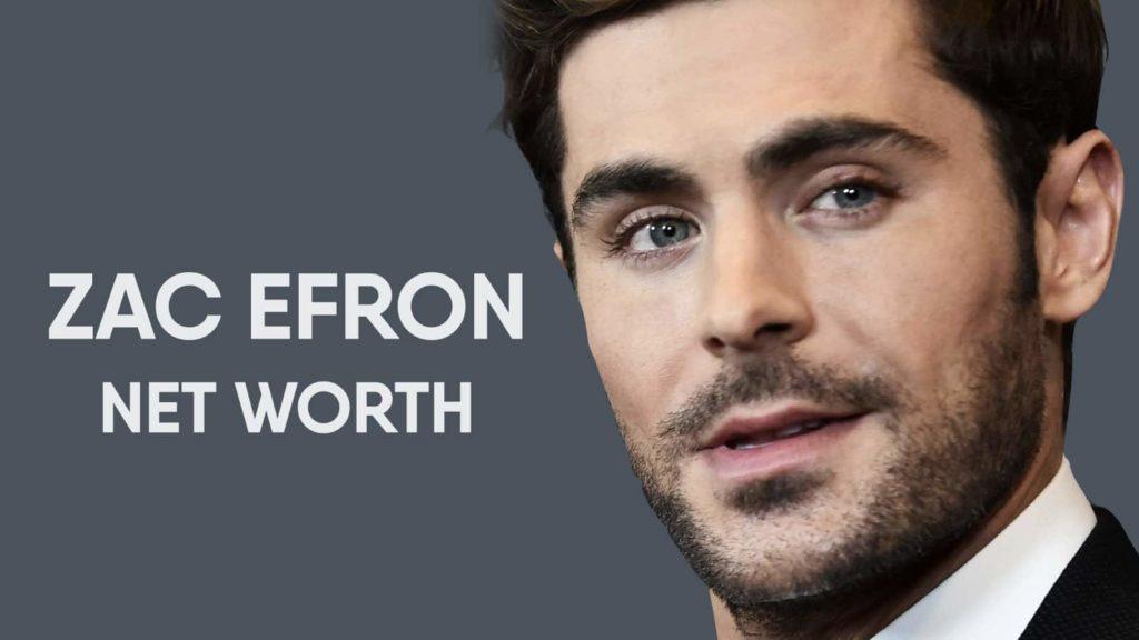 Zac Efron Net Worth