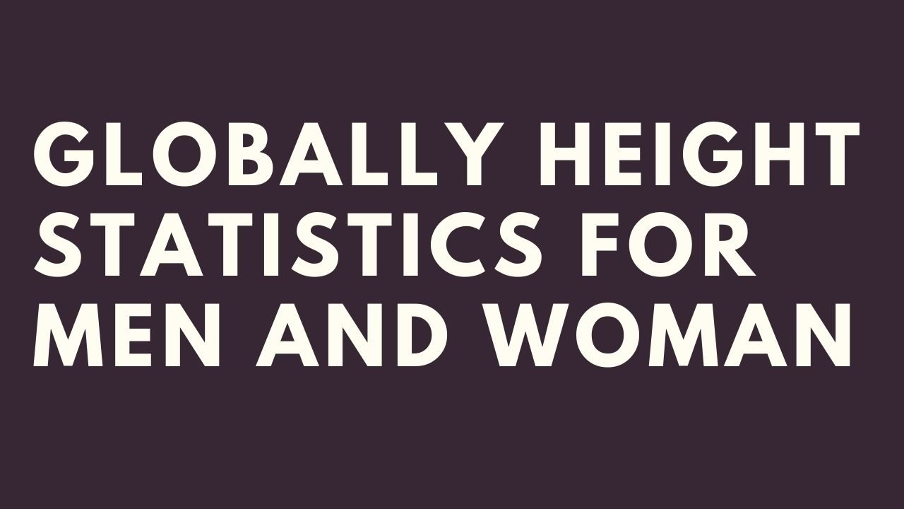 Globally Height Statistics For Men And Woman