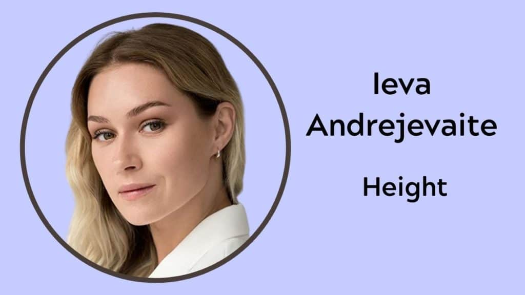 Ieva Andrejevaite Height