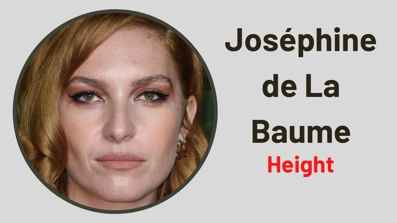 Joséphine De La Baume Height